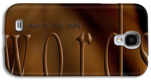 Behind The Scene Galaxy S4 Cases - Words Are Only Words 3 Galaxy S4 Case by Vicki Ferrari