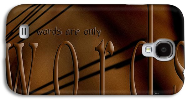 Behind The Scene Galaxy S4 Cases - Words Are Only Words 4 Galaxy S4 Case by Vicki Ferrari