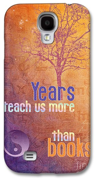 Years Teach Us More Galaxy S4 Case by Jutta Maria Pusl