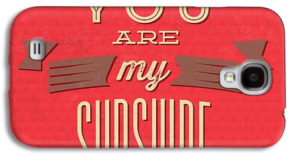 You Are My Sunshine Galaxy S4 Case by Naxart Studio