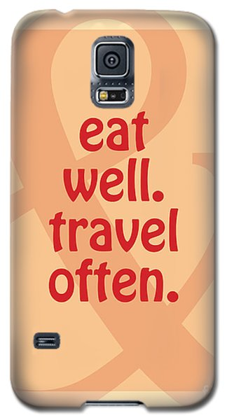 Eat Well Travel Often Galaxy S5 Case by Liesl Marelli
