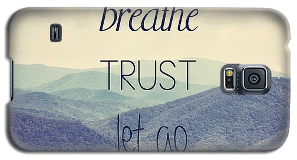 Breathe Trust Let Go Galaxy S5 Case by Kim Hojnacki