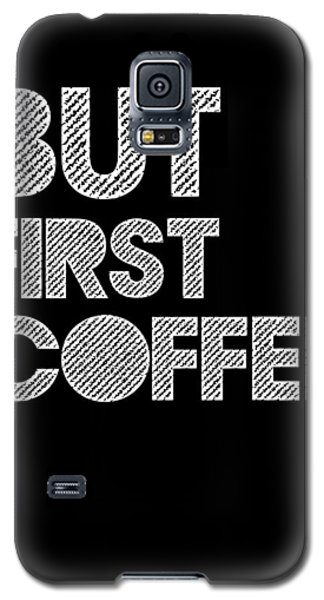 But First Coffee Poster 2 Galaxy S5 Case by Naxart Studio