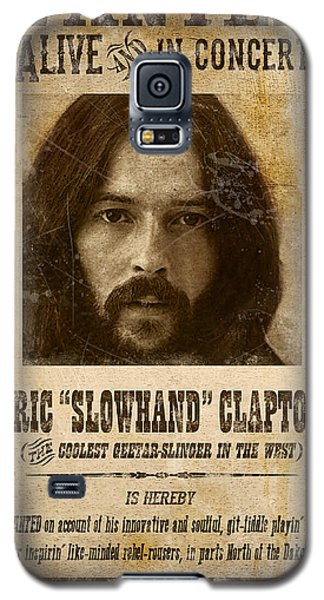 Clapton Wanted Poster Galaxy S5 Case by Gary Bodnar