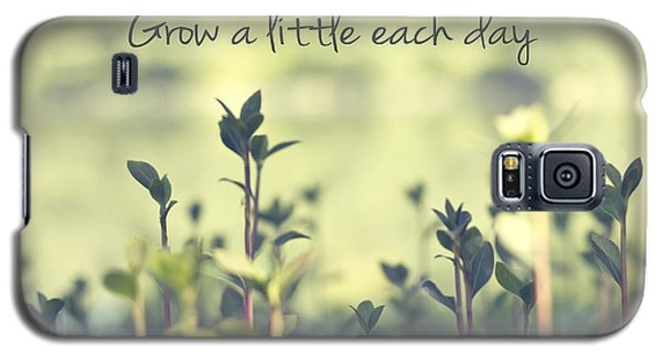 Grow A Little Each Day Inspirational Green Shoots And Leaves Galaxy S5 Case by Beverly Claire Kaiya