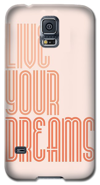Live Your Dreams Wall Decal Wall Words Quotes, Poster Galaxy S5 Case by Lab No 4 - The Quotography Department