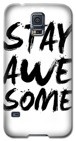 Stay Awesome Poster White Galaxy S5 Case by Naxart Studio