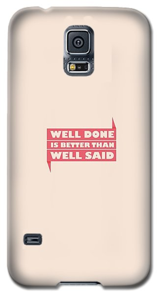 Well Done Is Better Than Well Said -  Benjamin Franklin Inspirational Quotes Poster Galaxy S5 Case by Lab No 4 - The Quotography Department