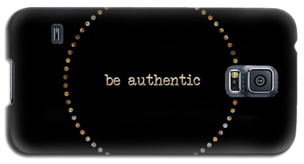 Be Authentic Galaxy S5 Case by Liesl Marelli