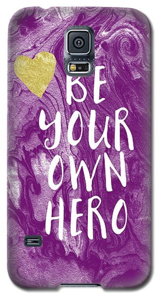 Be Your Own Hero - Inspirational Art By Linda Woods Galaxy S5 Case by Linda Woods