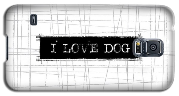 I Love Dog Word Art Galaxy S5 Case by Kathleen Wong