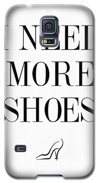 I Need More Shoes Quote Galaxy S5 Case by Taylan Apukovska