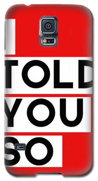 I Told You So Galaxy S5 Case by Linda Woods