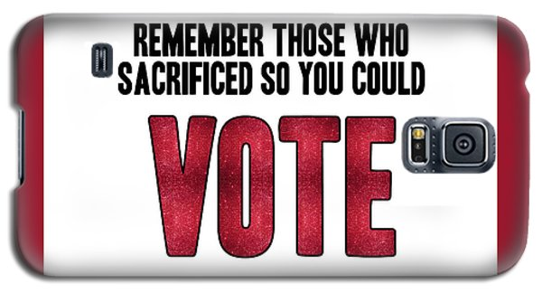 Remember Those Who Sacrificed So You Could Vote Galaxy S5 Case by Liesl Marelli