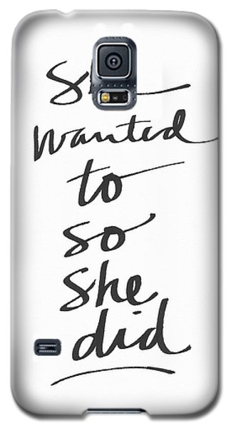She Wanted To So She Did- Art By Linda Woods Galaxy S5 Case by Linda Woods