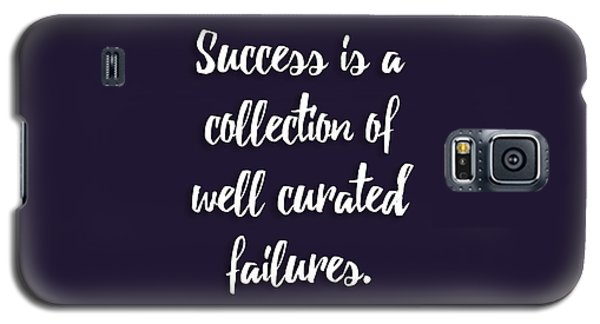 Success Is A Collection Of Well Curated Failures Galaxy S5 Case by Liesl Marelli