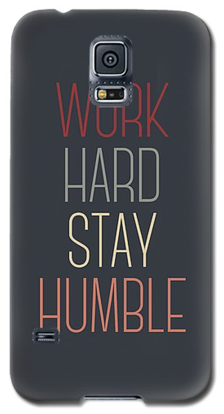 Work Hard Stay Humble Quote Galaxy S5 Case by Taylan Apukovska