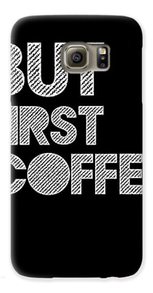 But First Coffee Poster 2 Galaxy S6 Case by Naxart Studio