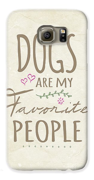 Dogs Are My Favorite People - American Version Galaxy S6 Case by Natalie Kinnear