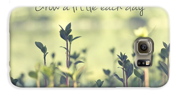 Grow A Little Each Day Inspirational Green Shoots And Leaves Galaxy S6 Case by Beverly Claire Kaiya