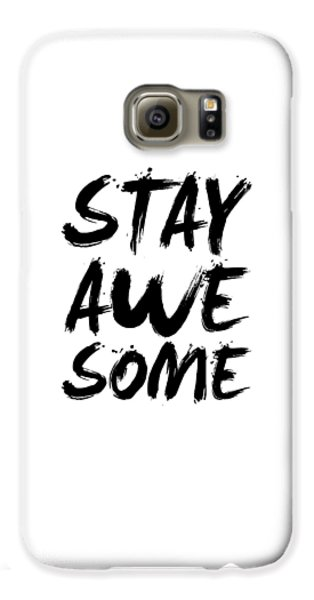 Stay Awesome Poster White Galaxy S6 Case by Naxart Studio