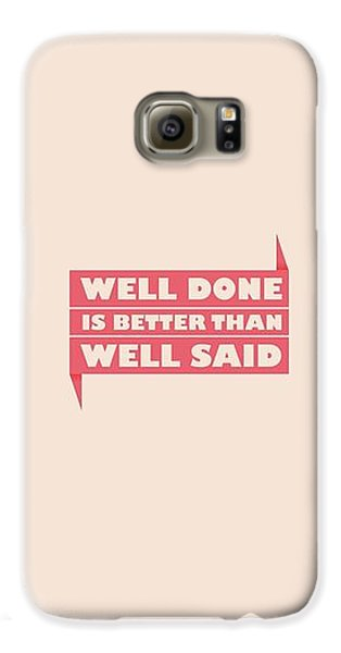 Well Done Is Better Than Well Said -  Benjamin Franklin Inspirational Quotes Poster Galaxy S6 Case by Lab No 4 - The Quotography Department