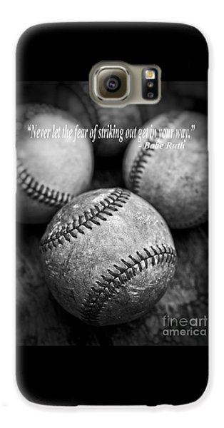 Babe Ruth Quote Galaxy S6 Case by Edward Fielding