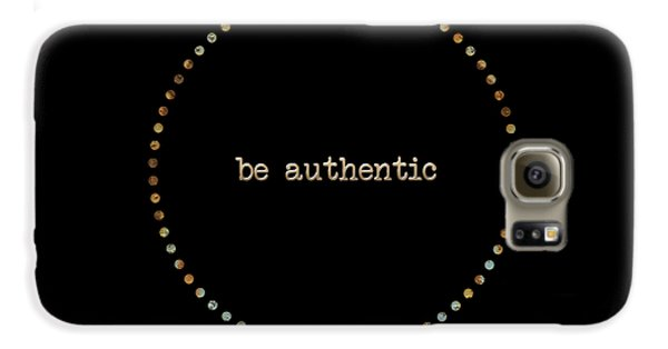 Be Authentic Galaxy S6 Case by Liesl Marelli