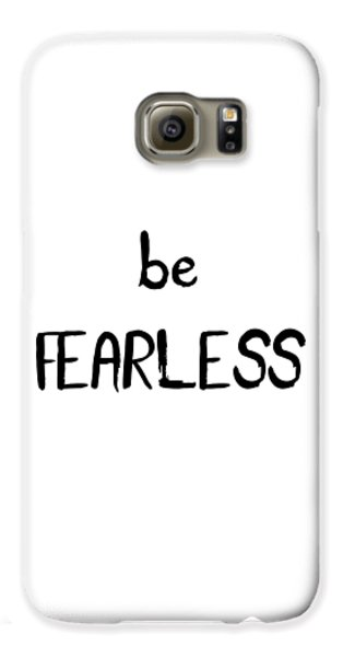 Be Fearless Galaxy S6 Case by Emiliano Deificus