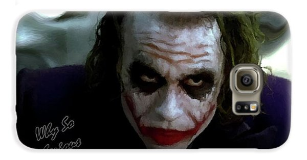 Heath Ledger Joker Why So Serious Galaxy S6 Case by David Dehner