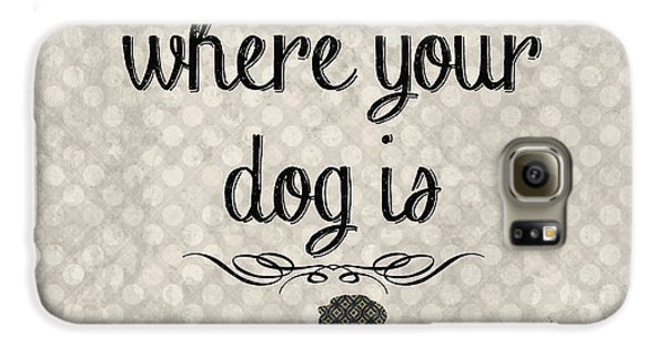 Home Is Where Your Dog Is-jp3039 Galaxy S6 Case by Jean Plout