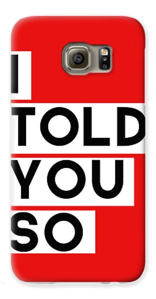 I Told You So Galaxy S6 Case by Linda Woods