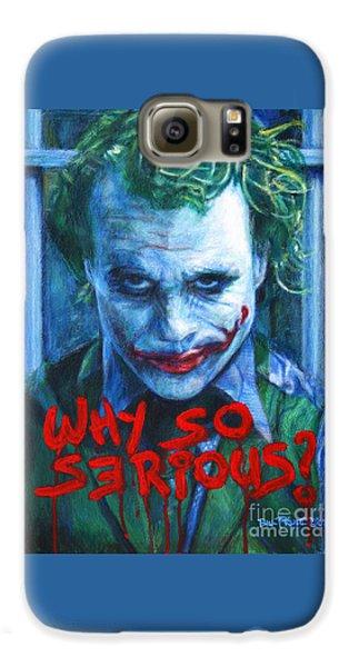 Joker - Why So Serioius? Galaxy S6 Case by Bill Pruitt