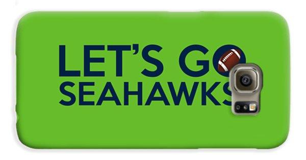 Let's Go Seahawks Galaxy S6 Case by Florian Rodarte
