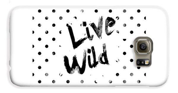 Live Wild Galaxy S6 Case by Pati Photography