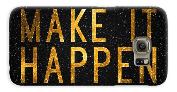 Make It Happen Galaxy S6 Case by Taylan Apukovska