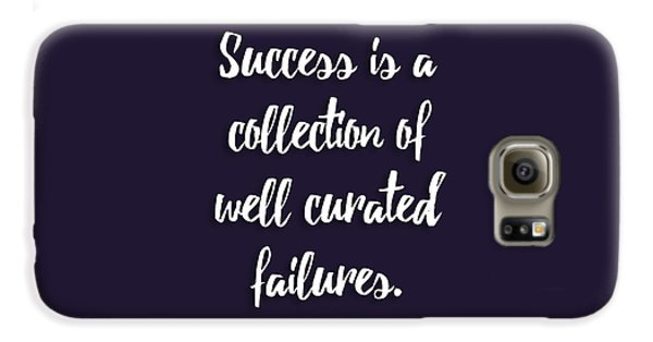 Success Is A Collection Of Well Curated Failures Galaxy S6 Case by Liesl Marelli