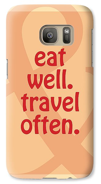 Eat Well Travel Often Galaxy S7 Case by Liesl Marelli