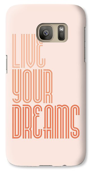 Live Your Dreams Wall Decal Wall Words Quotes, Poster Galaxy S7 Case by Lab No 4 - The Quotography Department