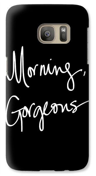 Morning Gorgeous Galaxy S7 Case by South Social Studio