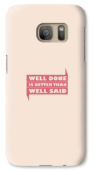 Well Done Is Better Than Well Said -  Benjamin Franklin Inspirational Quotes Poster Galaxy Case by Lab No 4 - The Quotography Department