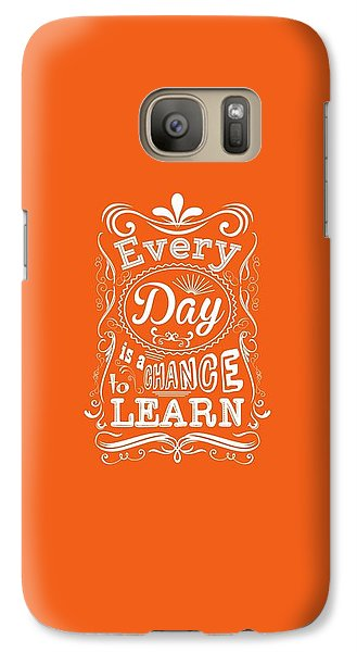 Every Day Is A Chance To Learn Motivating Quotes Poster Galaxy S7 Case by Lab No 4