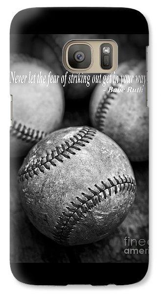 Babe Ruth Quote Galaxy S7 Case by Edward Fielding