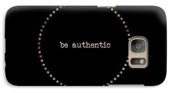 Be Authentic Galaxy S7 Case by Liesl Marelli