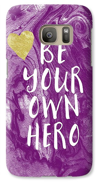 Be Your Own Hero - Inspirational Art By Linda Woods Galaxy S7 Case by Linda Woods
