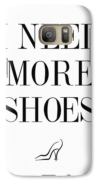I Need More Shoes Quote Galaxy S7 Case by Taylan Apukovska
