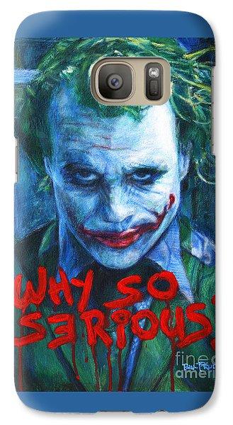 Joker - Why So Serioius? Galaxy S7 Case by Bill Pruitt