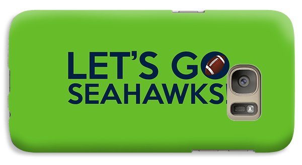 Let's Go Seahawks Galaxy S7 Case by Florian Rodarte