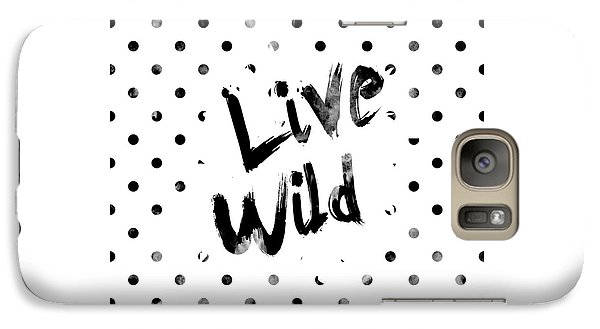 Live Wild Galaxy S7 Case by Pati Photography