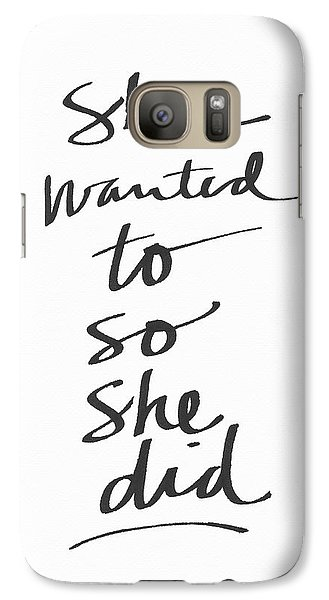 She Wanted To So She Did- Art By Linda Woods Galaxy S7 Case by Linda Woods